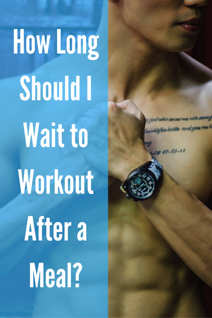 How long do you need to wait to workout after a meal? Exercise after eating