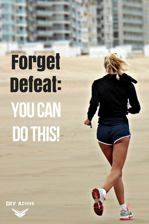 Forget Defeat You Can Do This!
