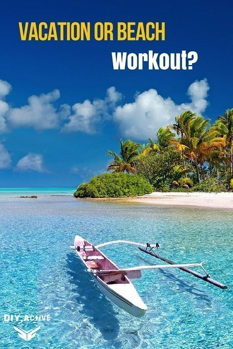 Vacation or Beach Workout?