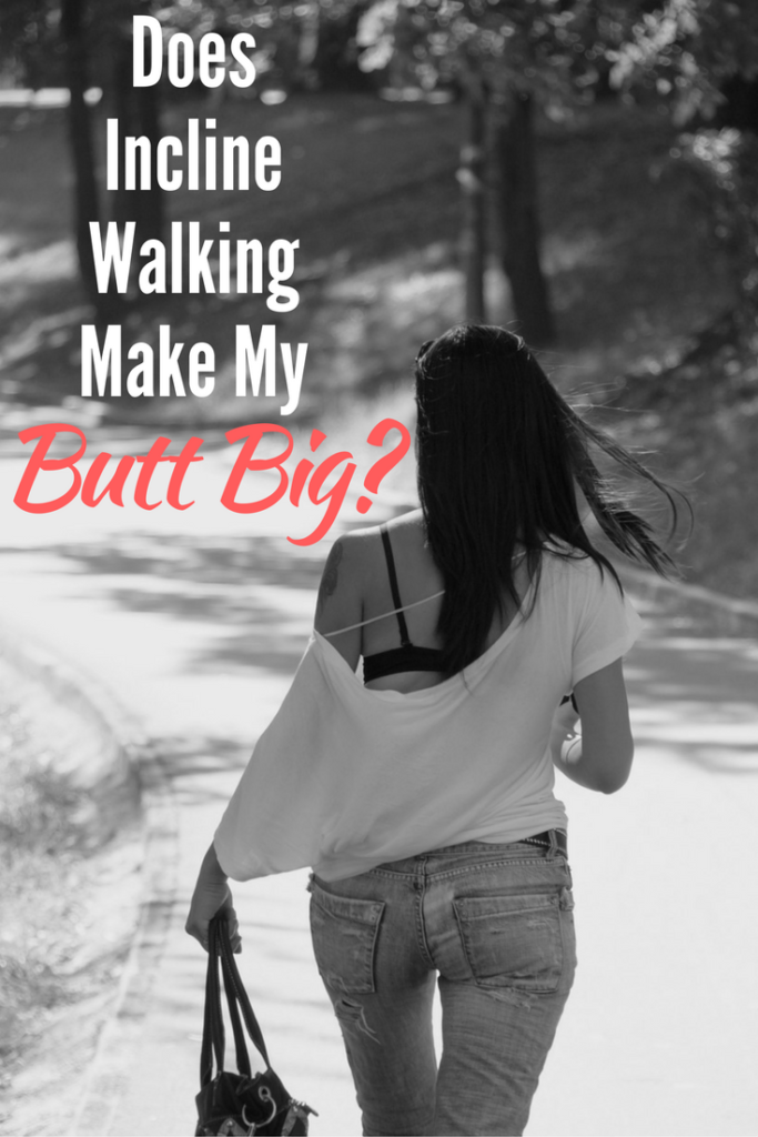 does incline walking make my butt big