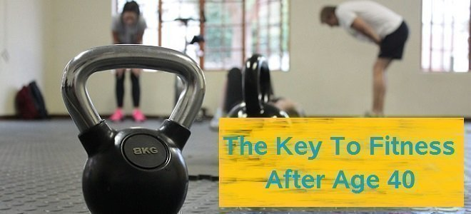The Key To Fitness After Age 40: Part I