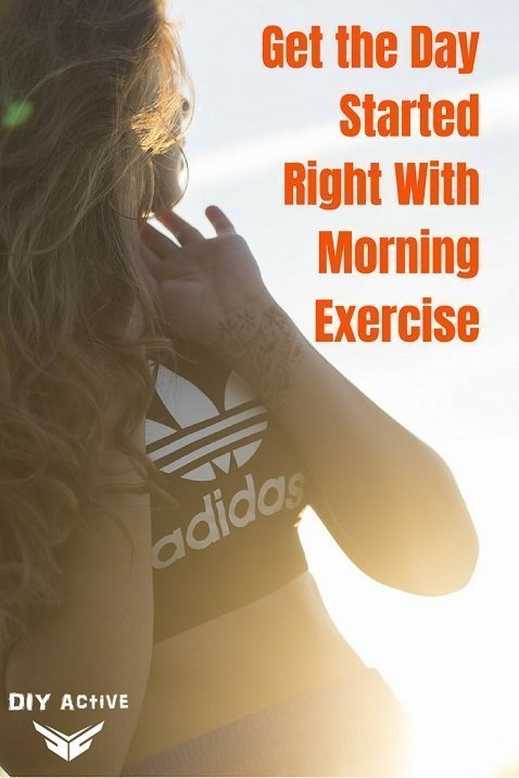Get the Day Started Right With Morning Exercise Today
