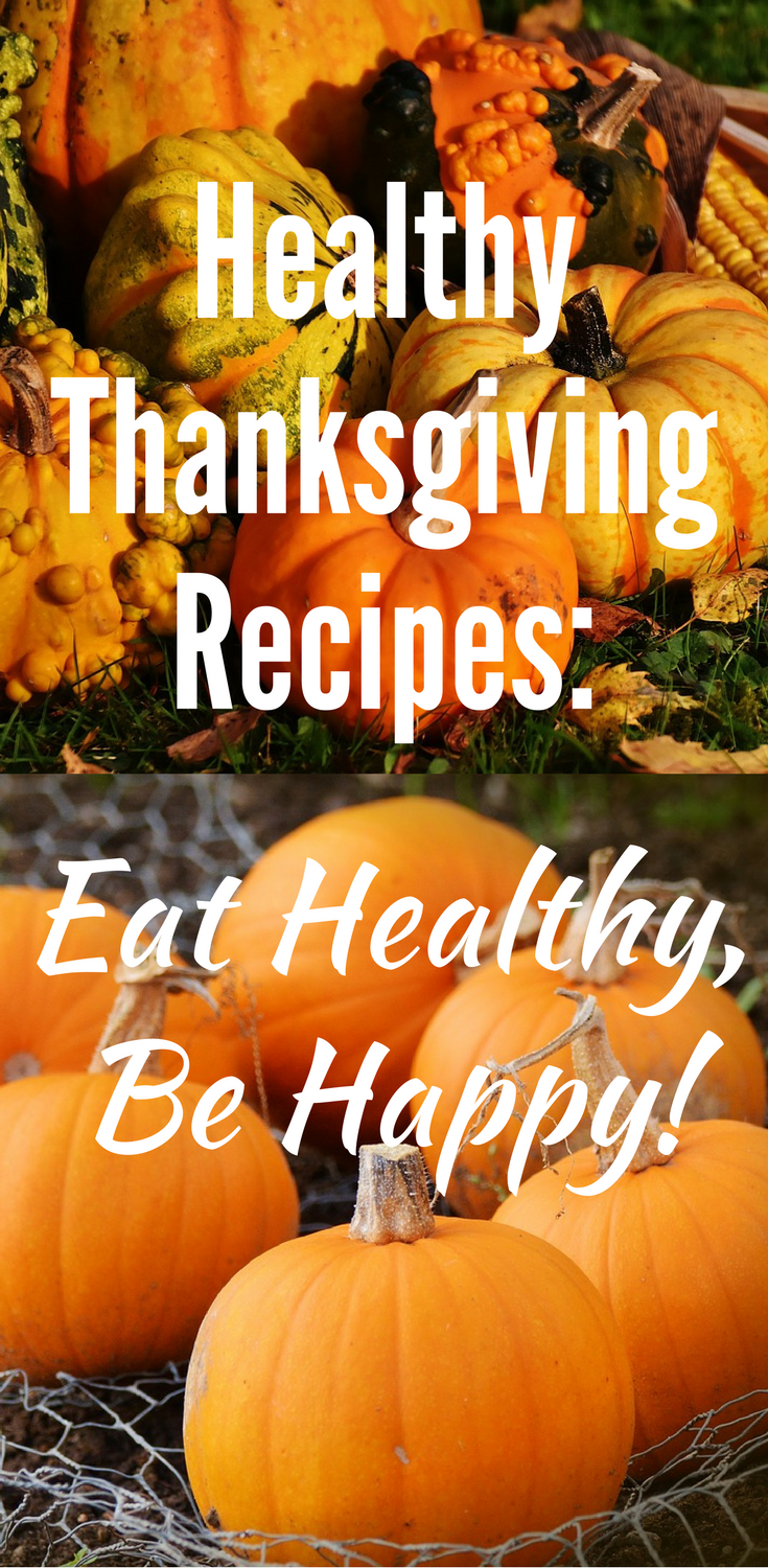 Healthy Thanksgiving Recipes: Eat Healthy, Be Happy!