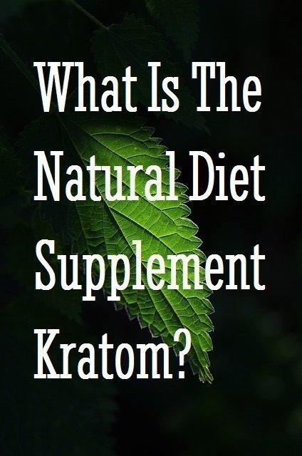 Natural Diet Supplement Kratom Pinterest
