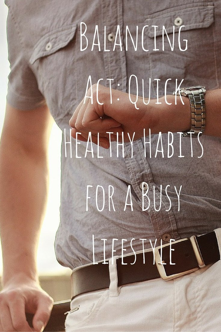 Balancing Act Quick Healthy Habits for a Busy Lifestyle