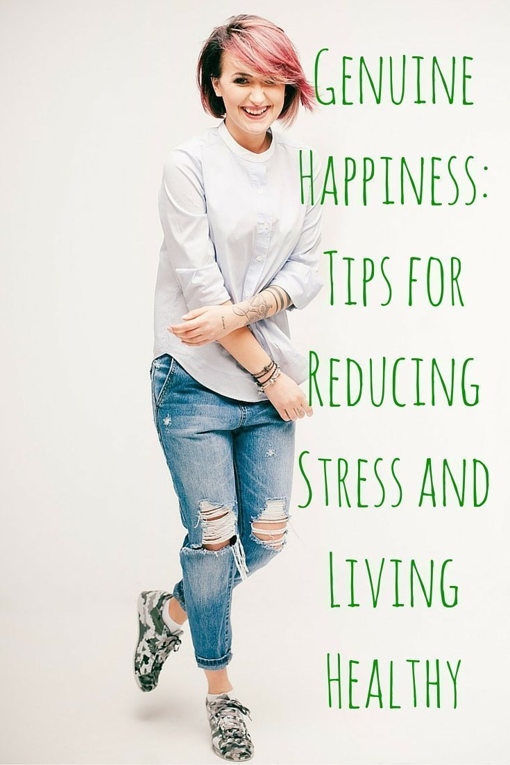 Genuine Happiness Tips for Reducing Stress and Living Healthy