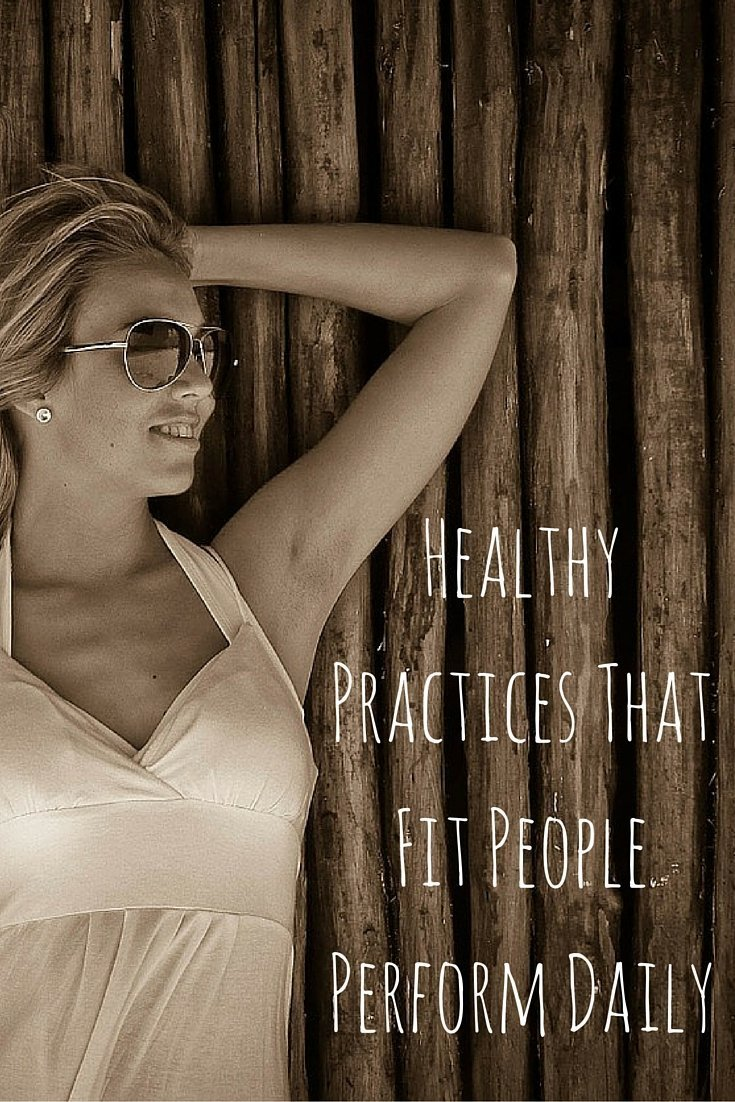 Healthy Practices That Fit People Perform Daily