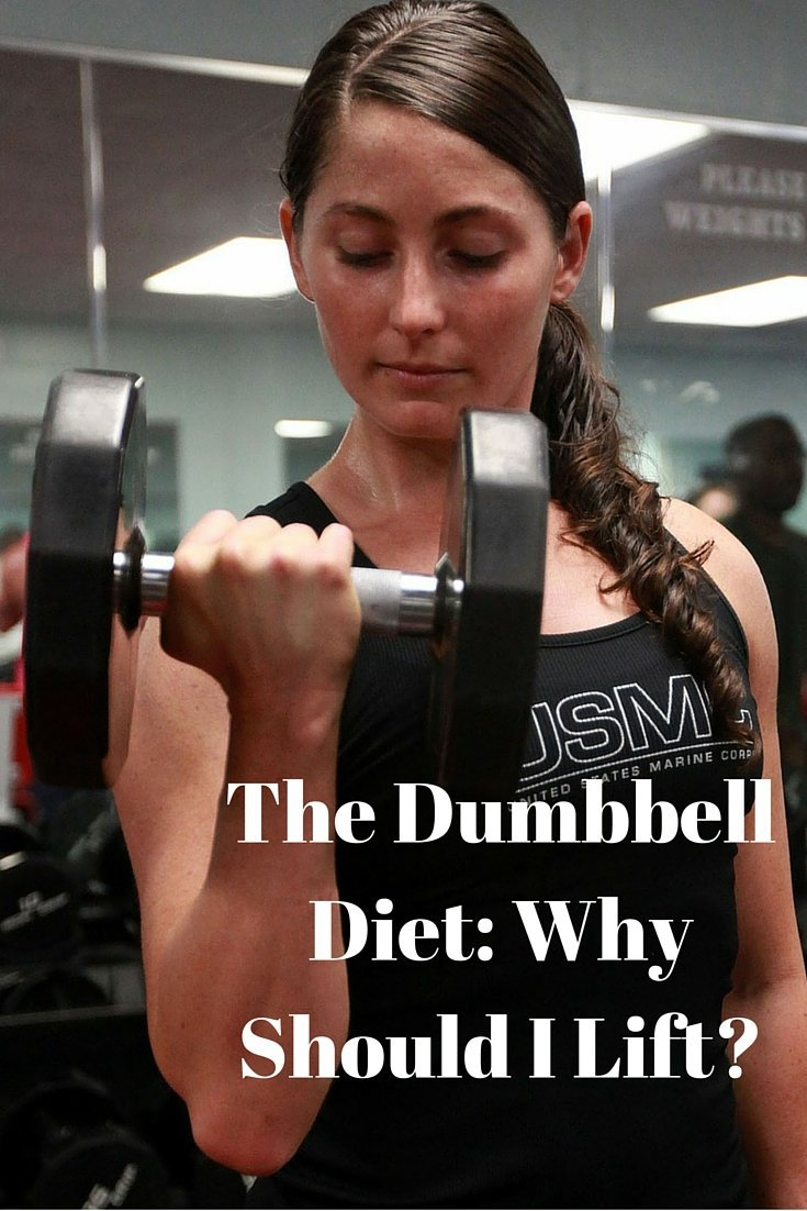 The Dumbbell Diet- Why Should I Lift-