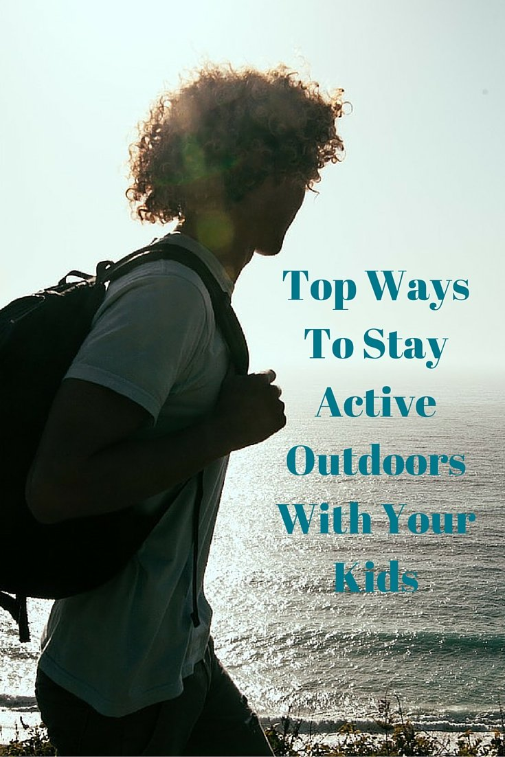 Top Ways To Stay Active Outdoors With Your Kids