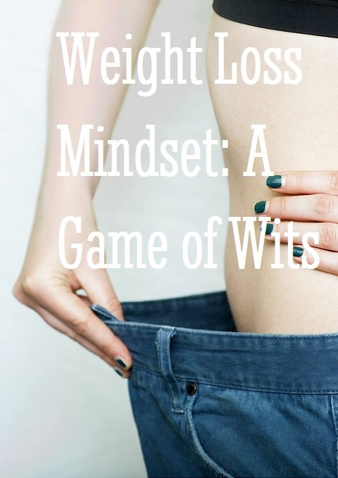 Weight Loss Mindset A Game of Wits nutrition (2)