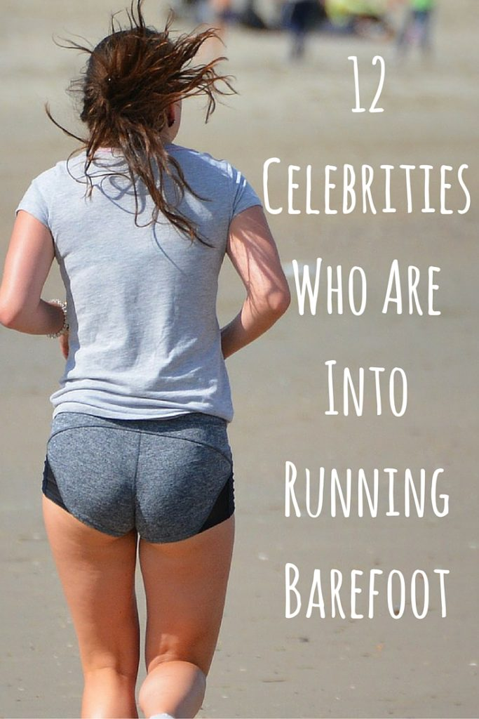 12 Celebrities Who Are Into Running Barefoot Diy Active