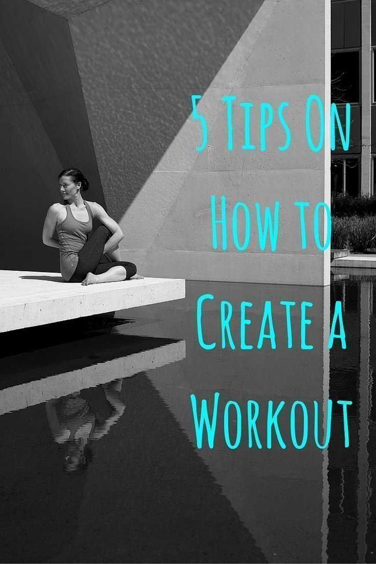 5 Tips For How to Create a Workout
