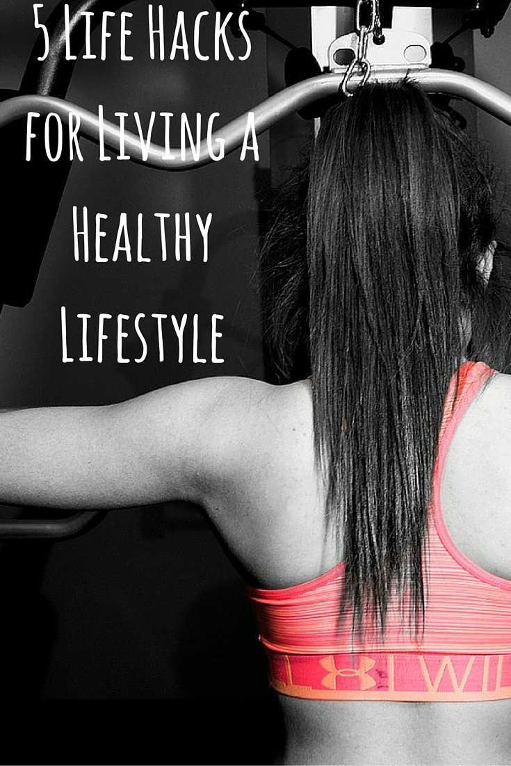 5 Life Hacks for Living a Healthy Lifestyle