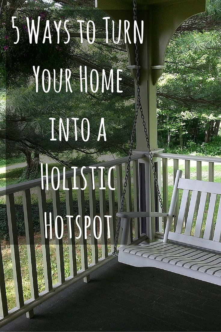 5 Ways to Turn Your Home into a Holistic Hotspot