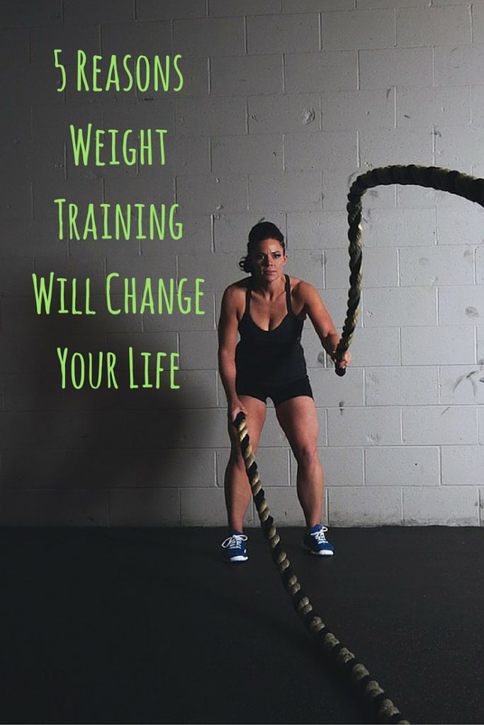 5 Reasons Weight Training Will Change Your Life