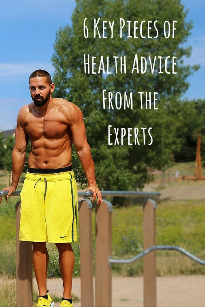 6 Key Pieces of Health Advice From the Experts