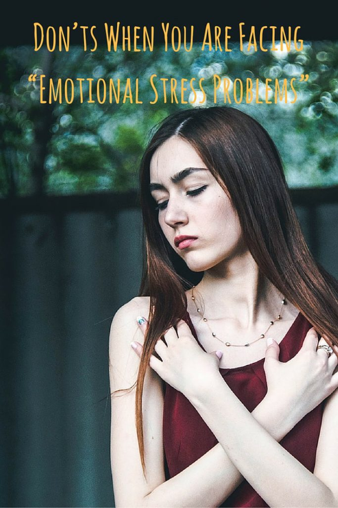"""Don'ts When You Are Facing """"Emotional Stress Problems"""