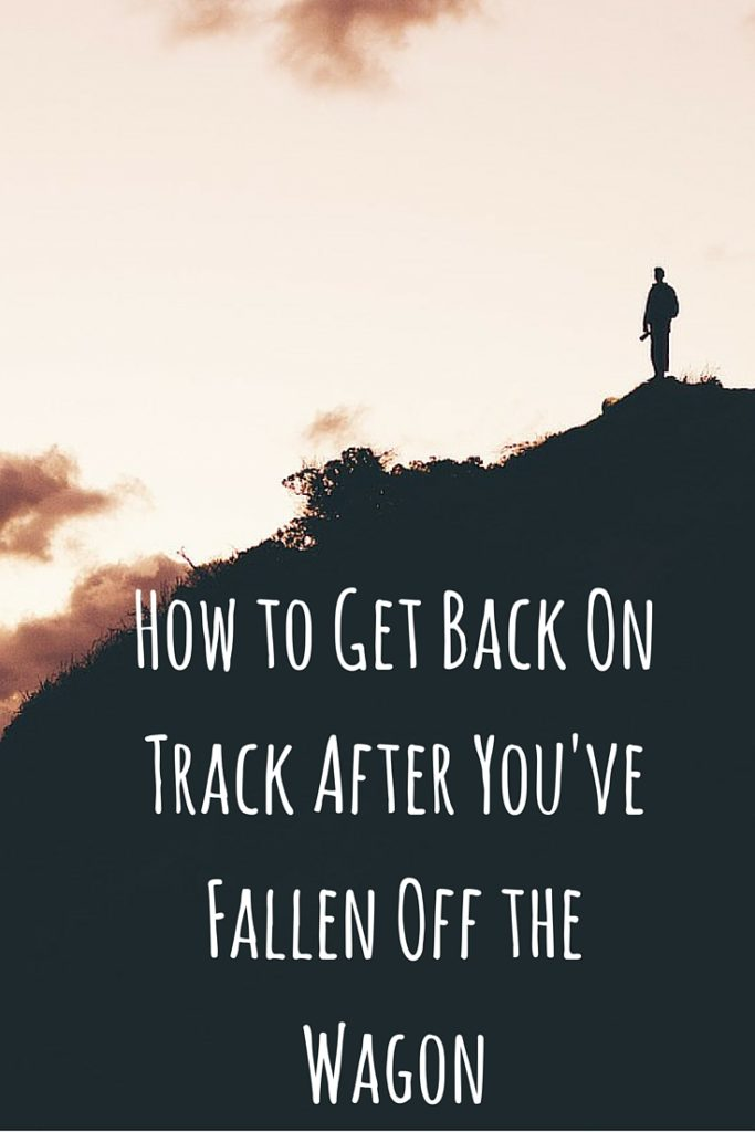 How to Get Back On Track After You've Fallen Off the Wagon