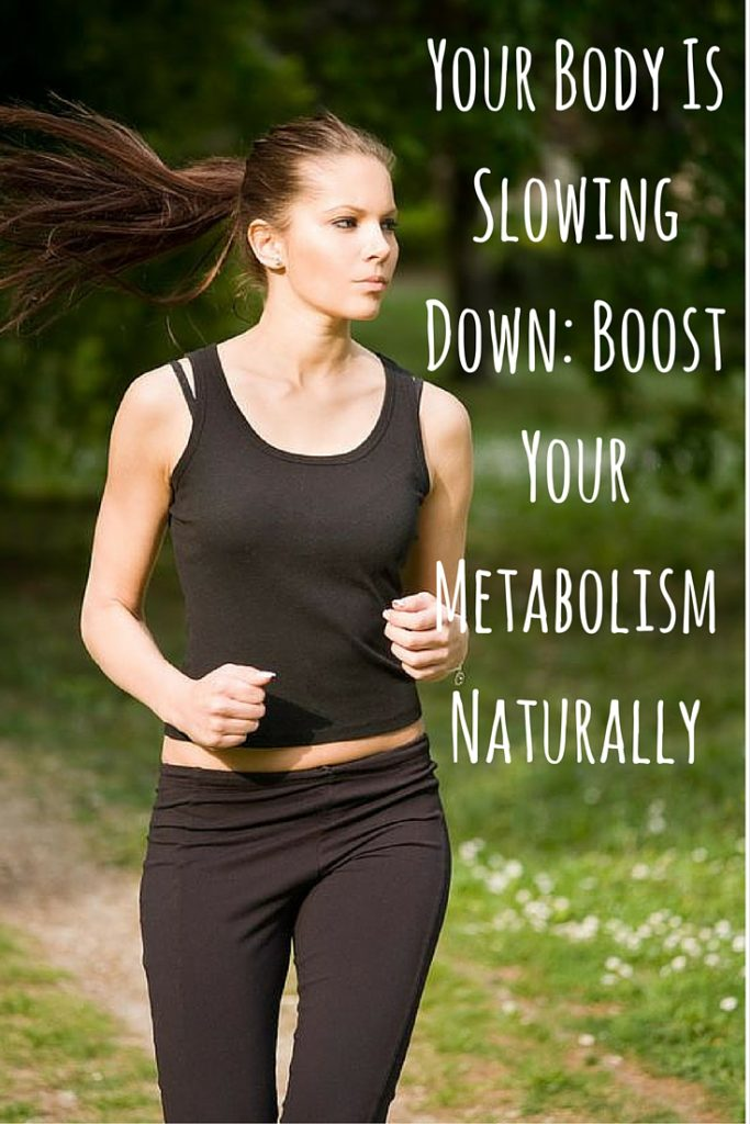 Your Body Is Slowing Down Boost Your Metabolism Naturally