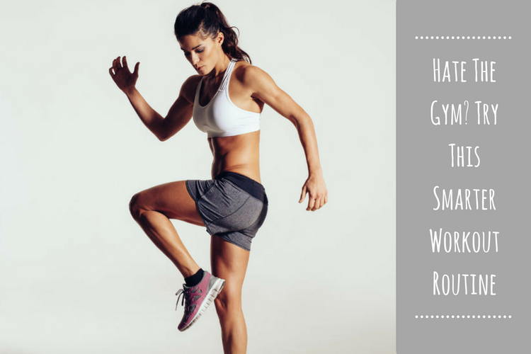 Hate The Gym- Try This Smarter Workout Routine (1)