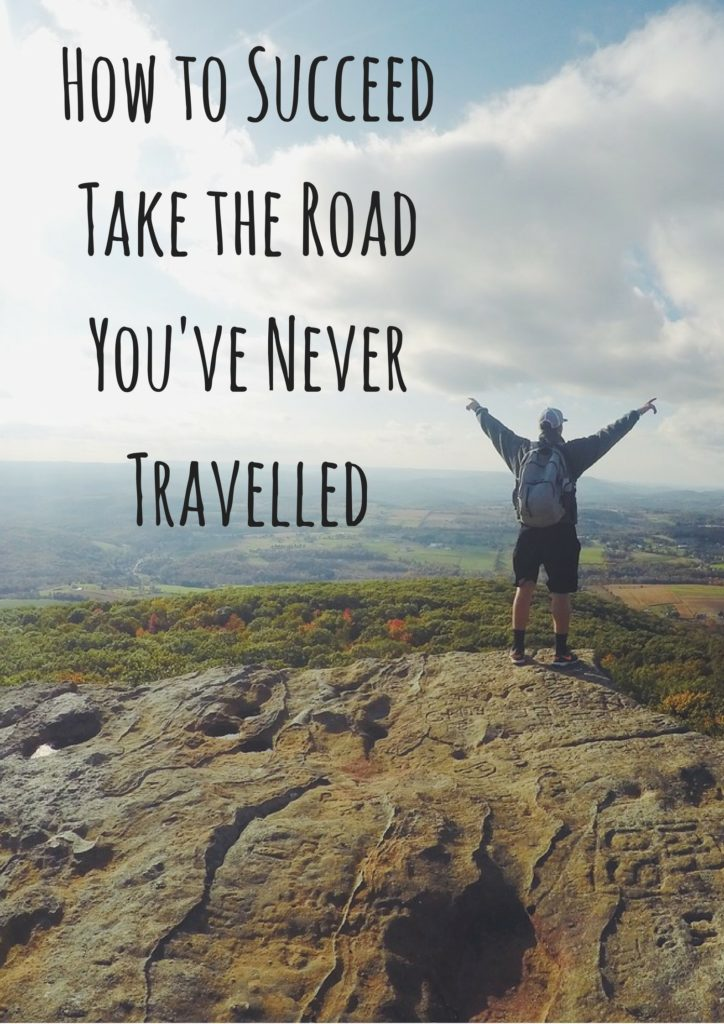 How to Succeed Take the Road You've Never Travelled