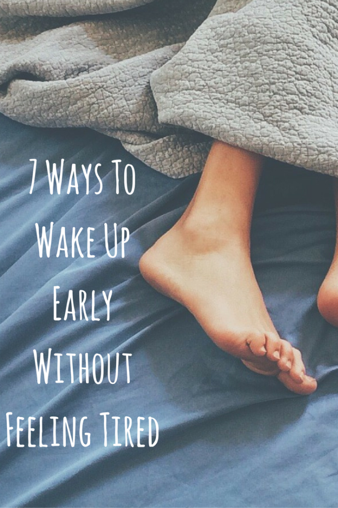 7 Ways To Wake Up Early Without Feeling Tired