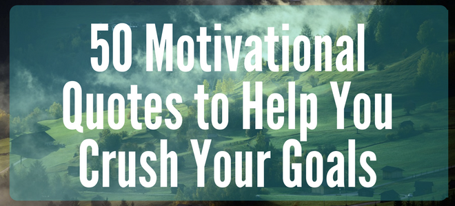 50-motivational-quotes-to-help-you-crush-your-goals