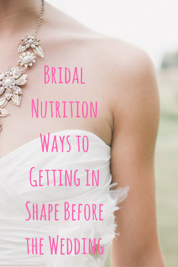 Bridal Nutrition Ways to Get in Shape Before Your Wedding