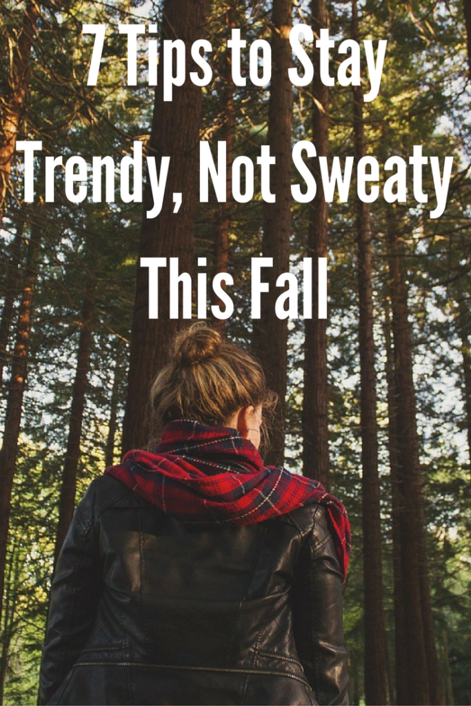 7 Tips to Stay Trendy, Not Sweaty This Fall