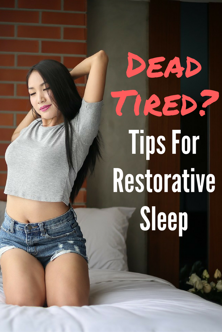 Dead Tired Tips For Restorative Sleep