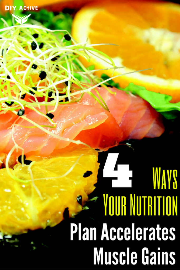 4 Ways Your Nutrition Plan Accelerates Muscle Gains