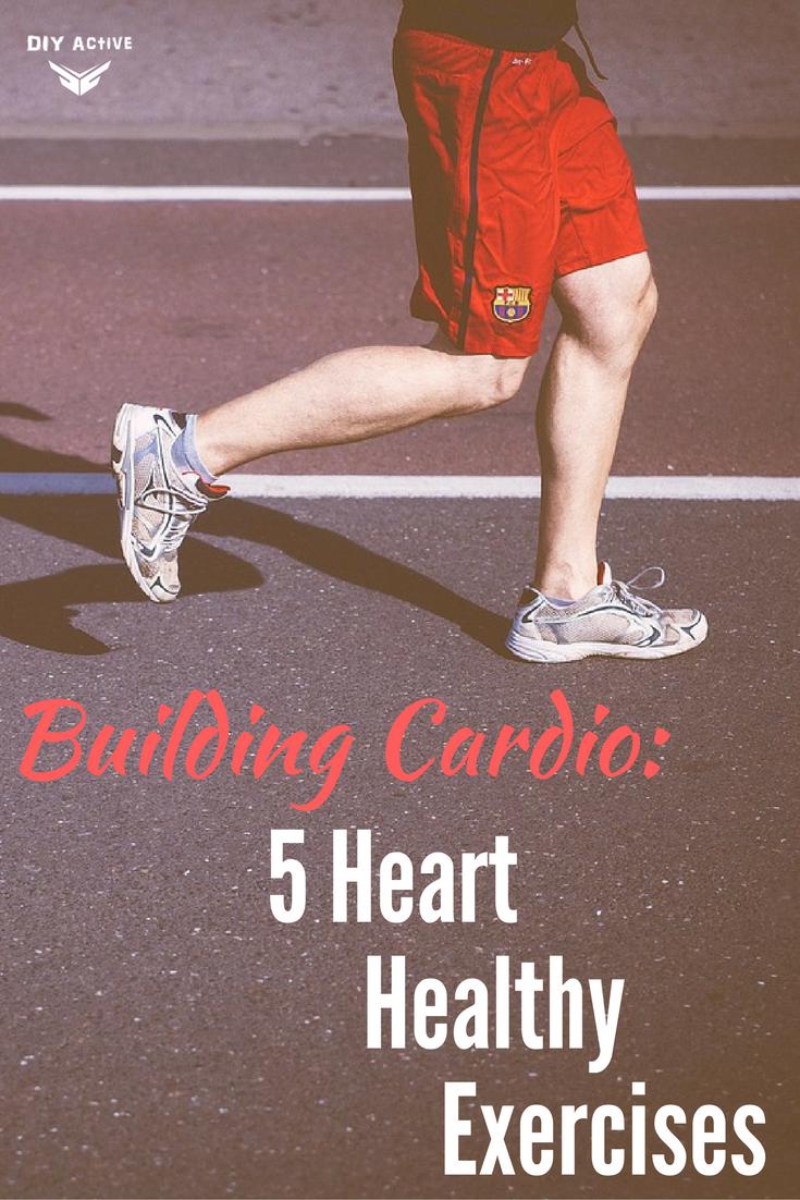 Building Cardio 5 Heart Healthy Exercises