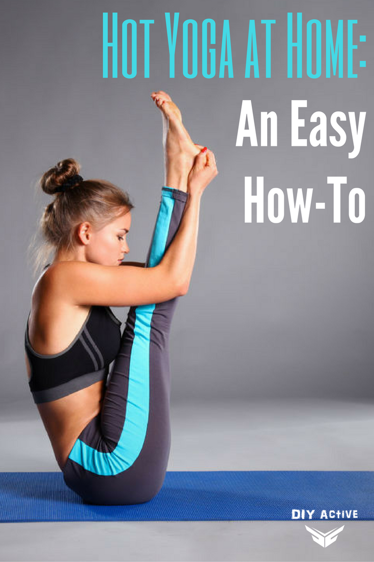Hot Yoga at Home An Easy How-To