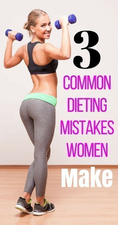 3 Very Common Dieting Mistakes Women Make