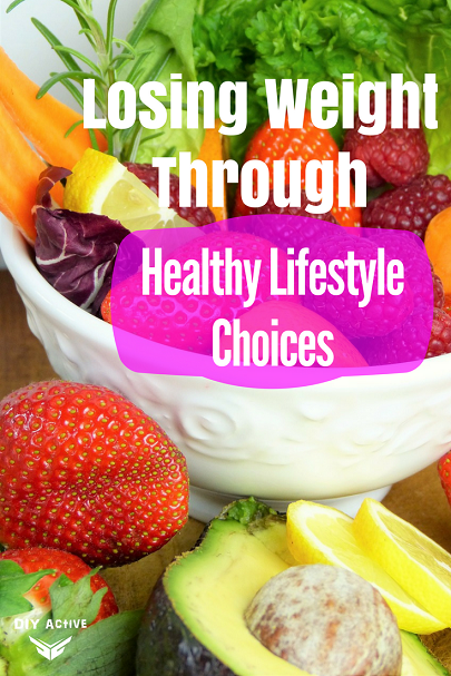 Losing Weight Through Healthy Lifestyle Choices