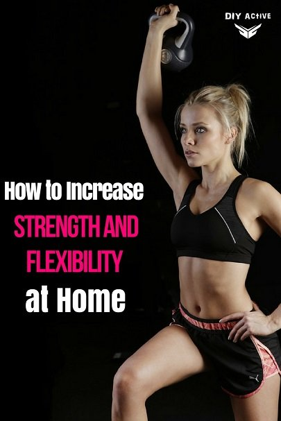 3 Ways to Increase Flexibility and Strength At Home