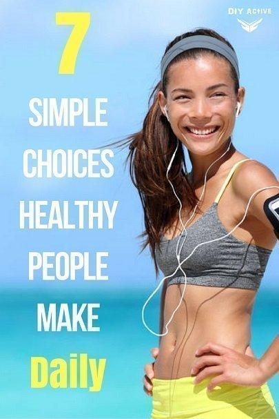 7 Simple Choices Healthy People Make Every Day to Stay Fit