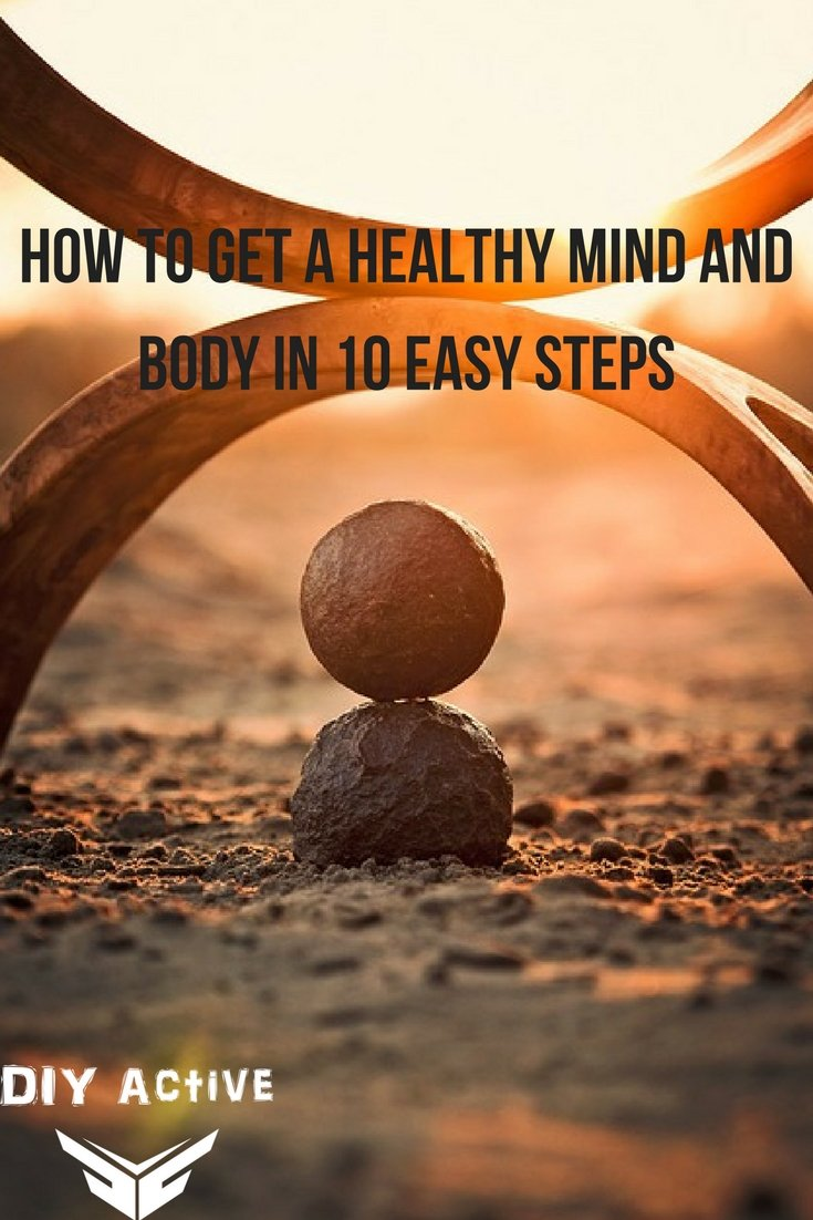How to Get a Healthy Mind and Body in 10 Easy Steps