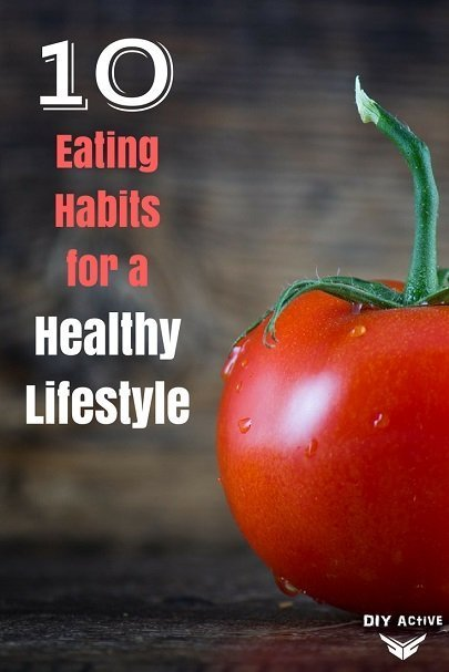 10 Eating Habits for a Healthy Lifestyle