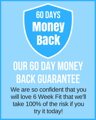 6 Week Fit 60 Day Money Back Guarantee