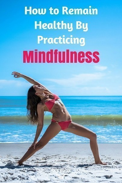 How to Remain Healthy By Practicing Mindfulness