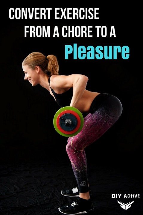 Convert Exercise from a Chore to a Pleasure