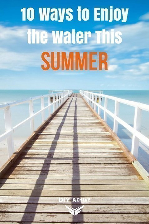 10 Ways to Enjoy the Water This Summer