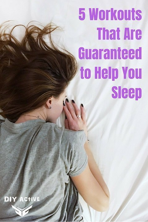 5 Workouts That Are Almost Guaranteed To Help You Sleep Diy Active