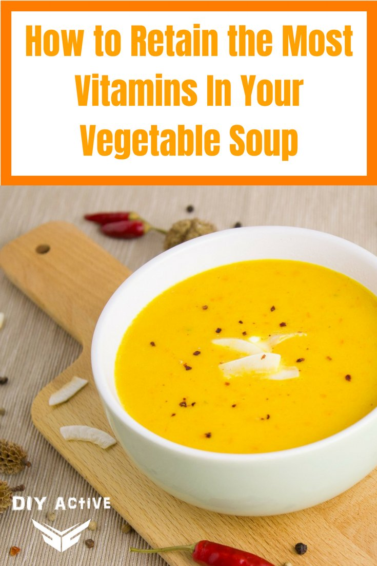 How to Retain the Most Vitamins In Your Vegetable Soup Today