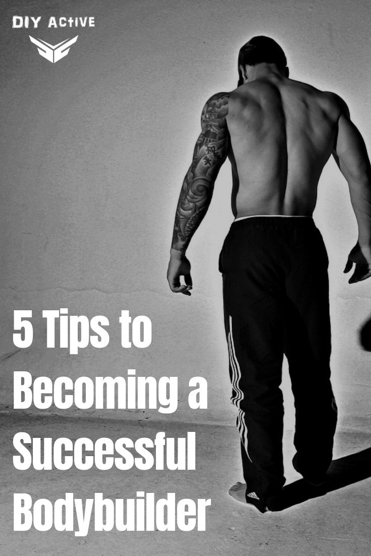 5 Tips to Becoming a Successful Bodybuilder
