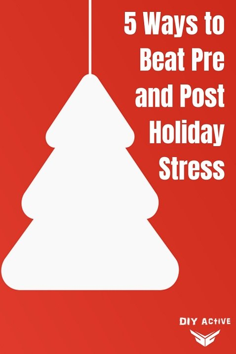 5 Ways to Beat Pre and Post Holiday Stress