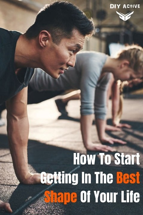 How To Start Getting In The Best Shape Of Your Life