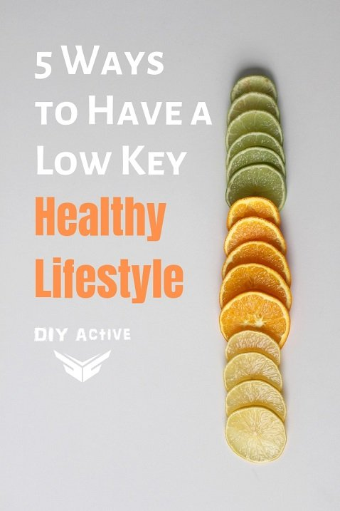 5 Ways to Have a Low Key Healthy Lifestyle