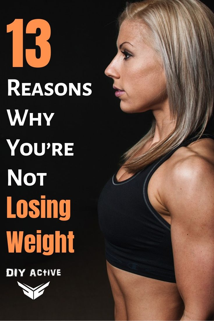 13 Reasons Why You're Not Losing Weight and How to Fix Them!